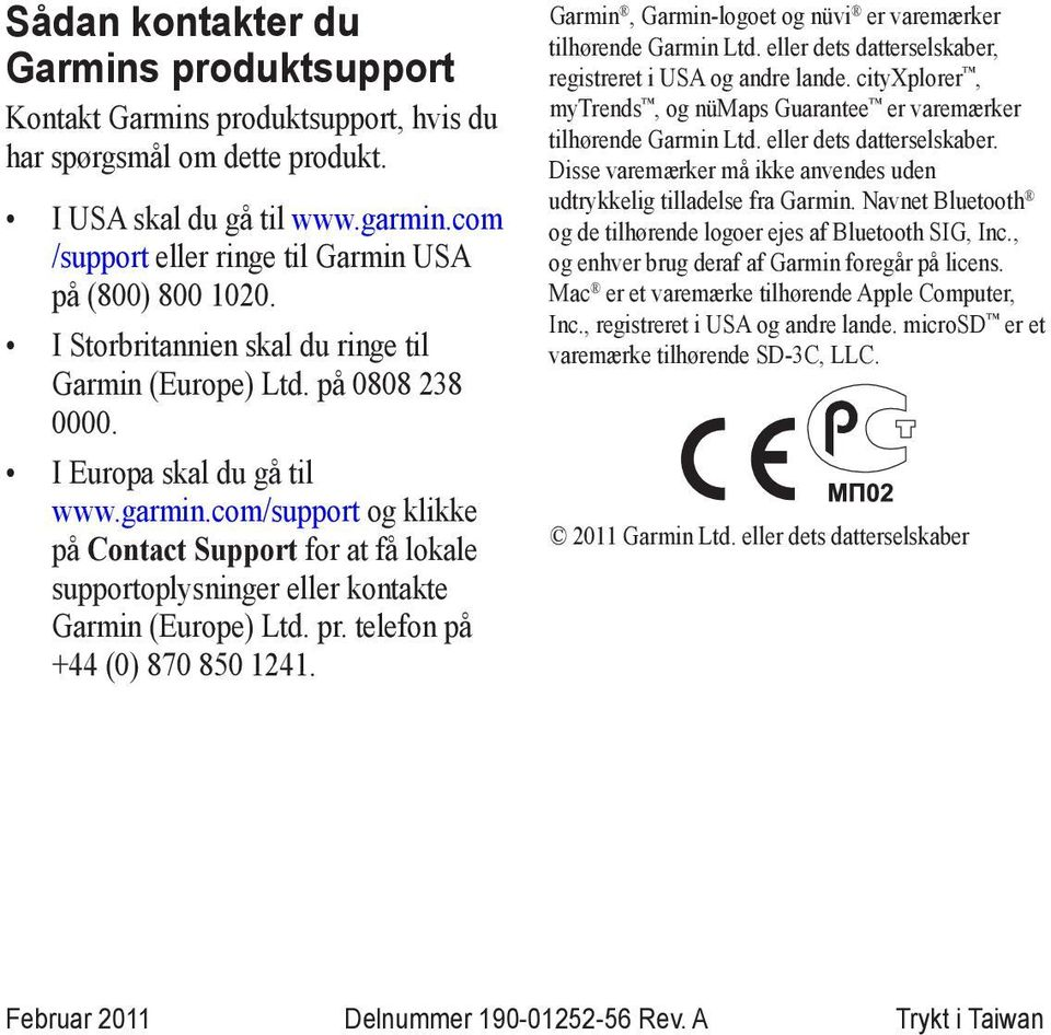 com/support og klikke på Contact Support for at få lokale supportoplysninger eller kontakte Garmin (Europe) Ltd. pr. telefon på +44 (0) 870 850 1241.