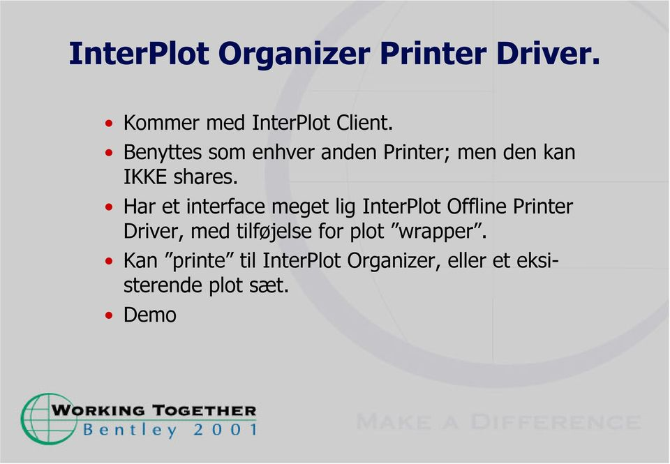 Har et interface meget lig InterPlot Offline Printer Driver, med