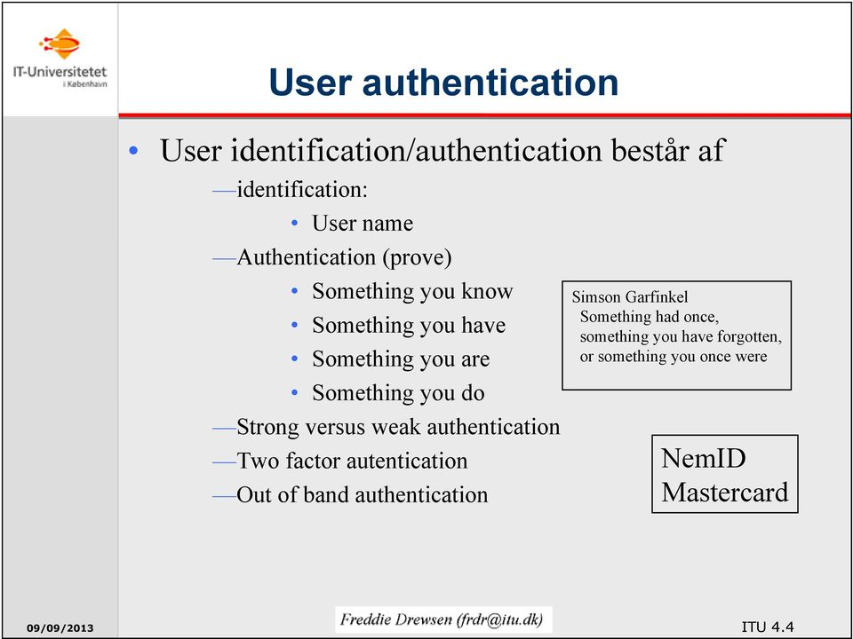 Strong versus weak authentication Two factor autentication Out of band authentication Simson