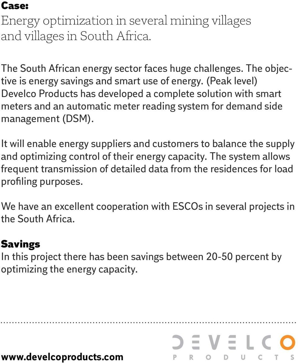 It will enable energy suppliers and customers to balance the supply and optimizing control of their energy capacity.