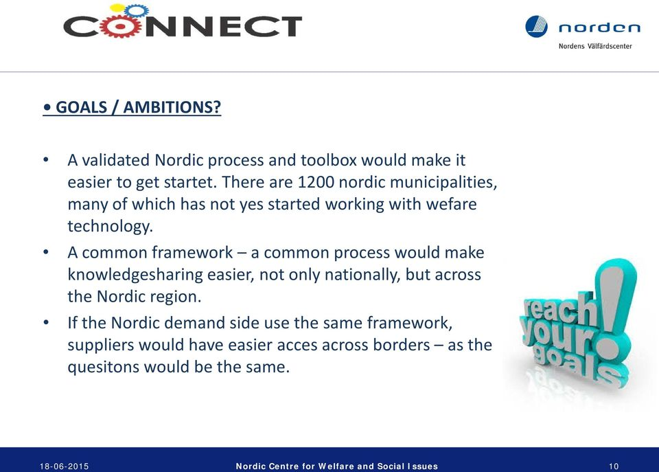 A common framework a common process would make knowledgesharing easier, not only nationally, but across the Nordic region.
