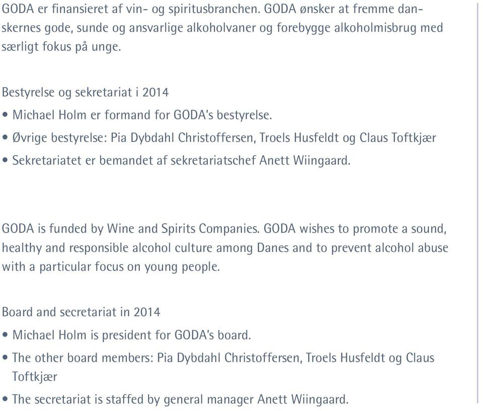Øvrige bestyrelse: Pia Dybdahl Christoffersen, Troels Husfeldt og Claus Toftkjær Sekretariatet er bemandet af sekretariatschef Anett Wiingaard. GODA is funded by Wine and Spirits Companies.