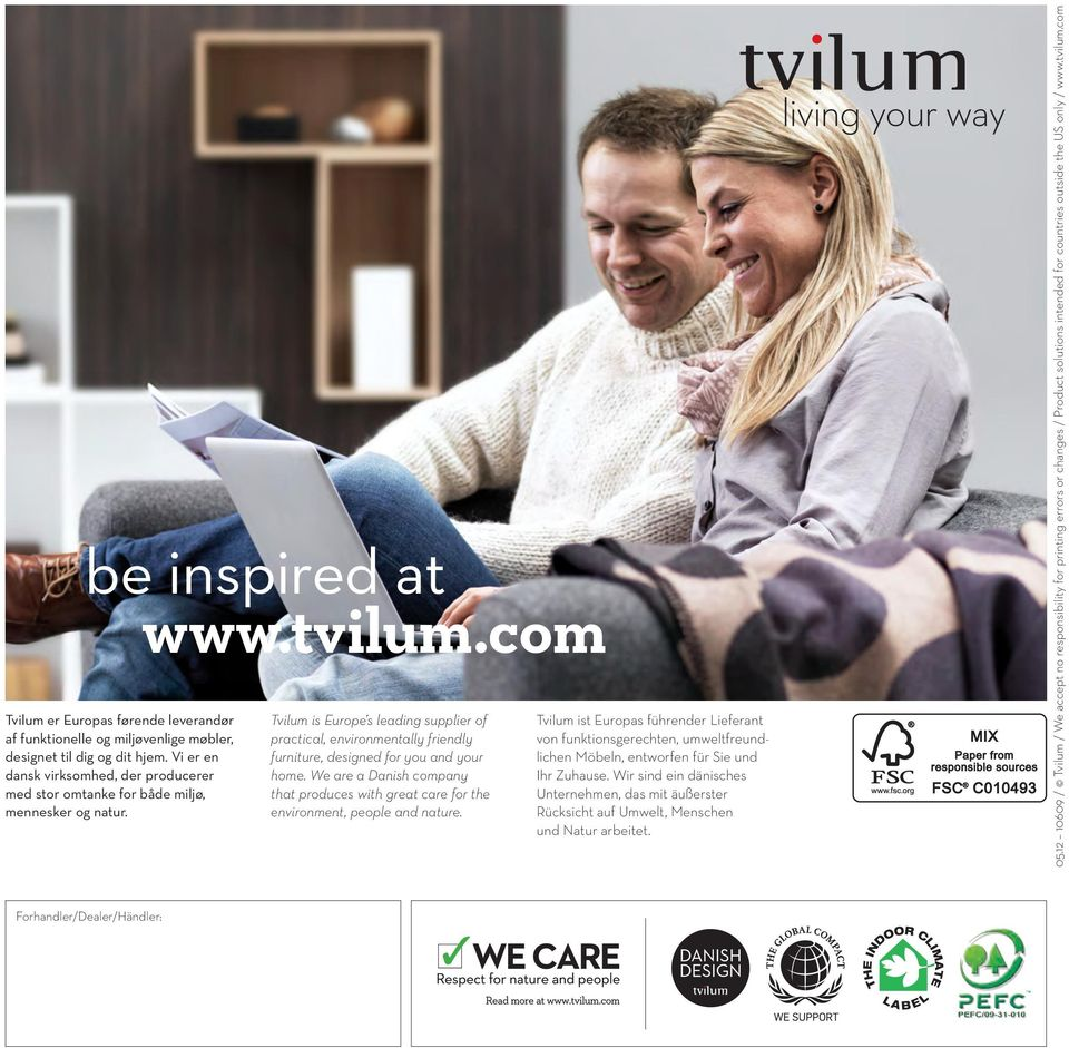 Tvilum is Europe s leading supplier of practical, environmentally friendly furniture, designed for you and your home.