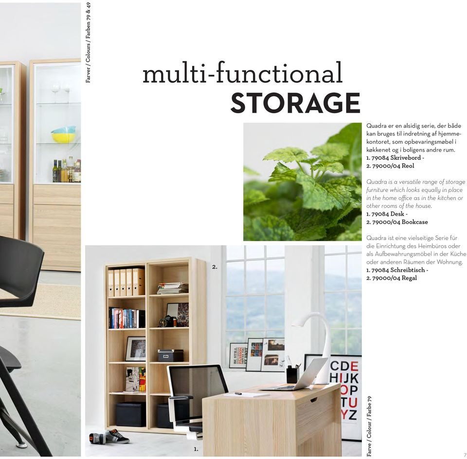 79000/04 Reol Quadra is a versatile range of storage furniture which looks equally in place in the home office as in the kitchen or other rooms of the house.