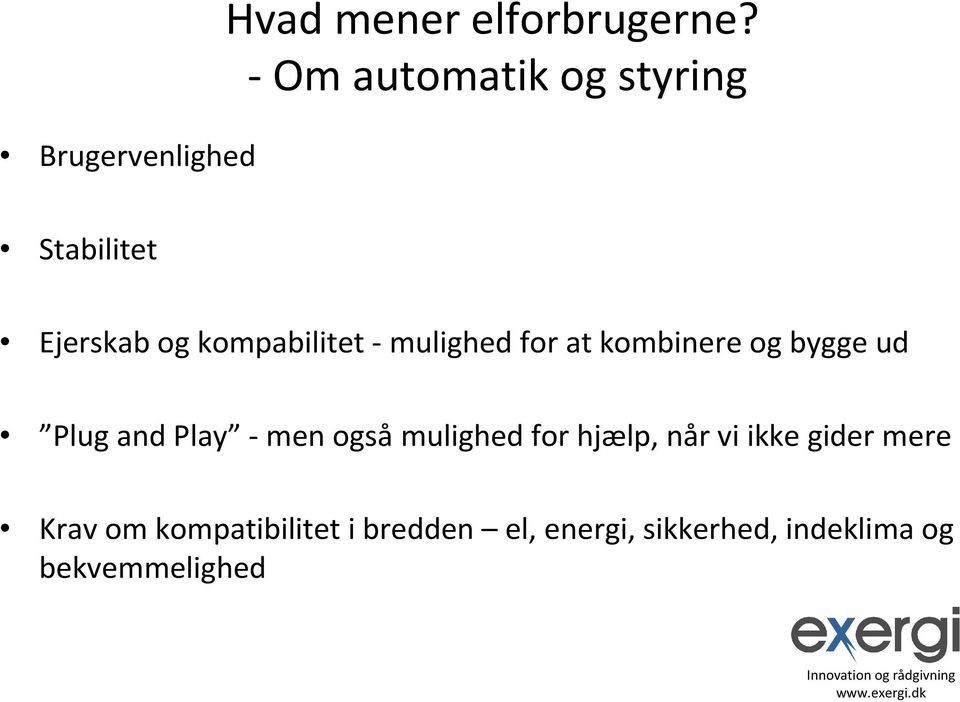 for at kombinere og bygge ud Plug and Play -men ogsåmulighed for hjælp,