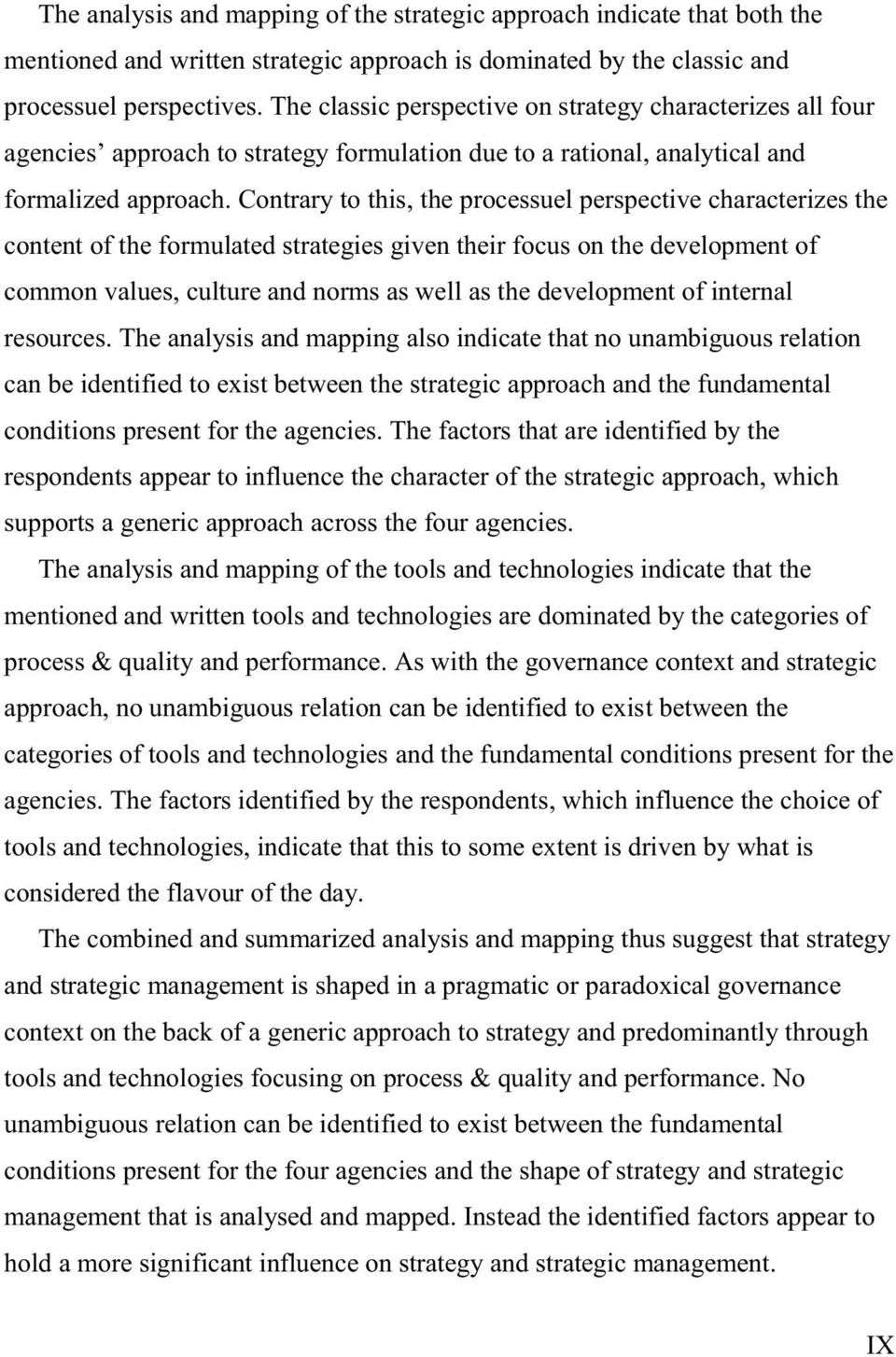 Contrary to this, the processuel perspective characterizes the content of the formulated strategies given their focus on the development of common values, culture and norms as well as the development