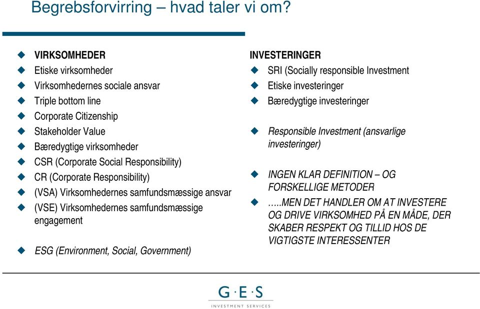 (Corporate Social Responsibility) CR (Corporate Responsibility) (VSA) Virksomhedernes samfundsmæssige ansvar (VSE) Virksomhedernes samfundsmæssige engagement ESG (Environment,