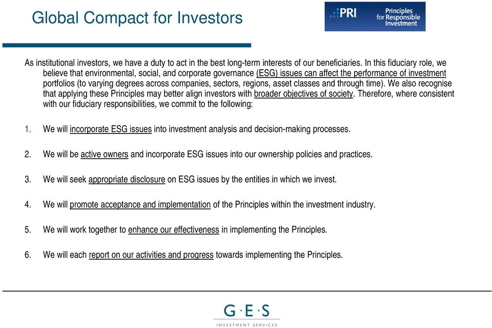 regions, asset classes and through time). We also recognise that applying these Principles may better align investors with broader objectives of society.
