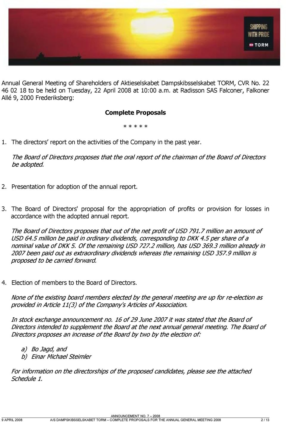 Presentation for adoption of the annual report. 3. The Board of Directors' proposal for the appropriation of profits or provision for losses in accordance with the adopted annual report.
