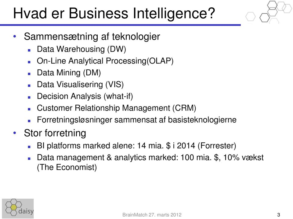 Visualisering (VIS) Decision Analysis (what-if) Customer Relationship Management (CRM) Forretningsløsninger