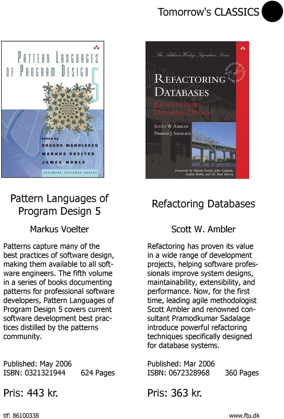 the patterns community. Refactoring Databases Scott W.
