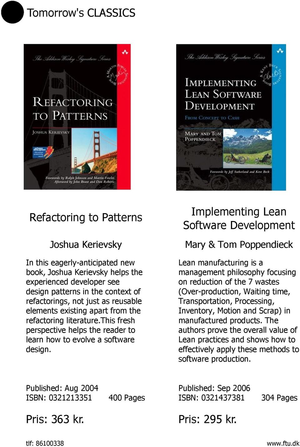 Implementing Lean Software Development Mary & Tom Poppendieck Lean manufacturing is a management philosophy focusing on reduction of the 7 wastes (Over-production, Waiting time, Transportation,