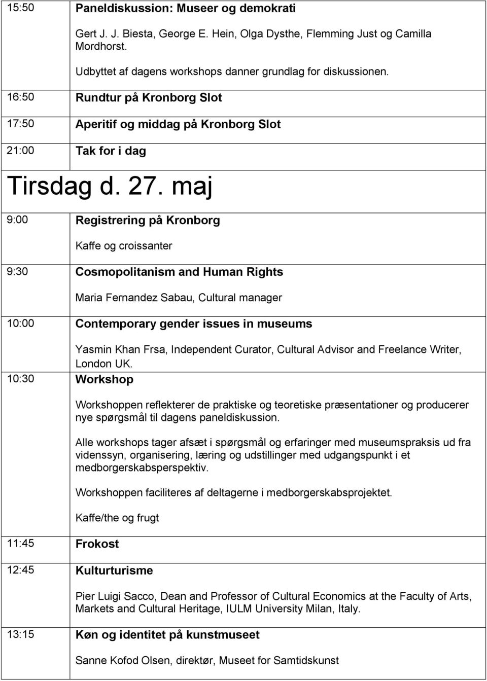 maj 9:00 Registrering på Kronborg Kaffe og croissanter 9:30 Cosmopolitanism and Human Rights Maria Fernandez Sabau, Cultural manager 10:00 Contemporary gender issues in museums Yasmin Khan Frsa,