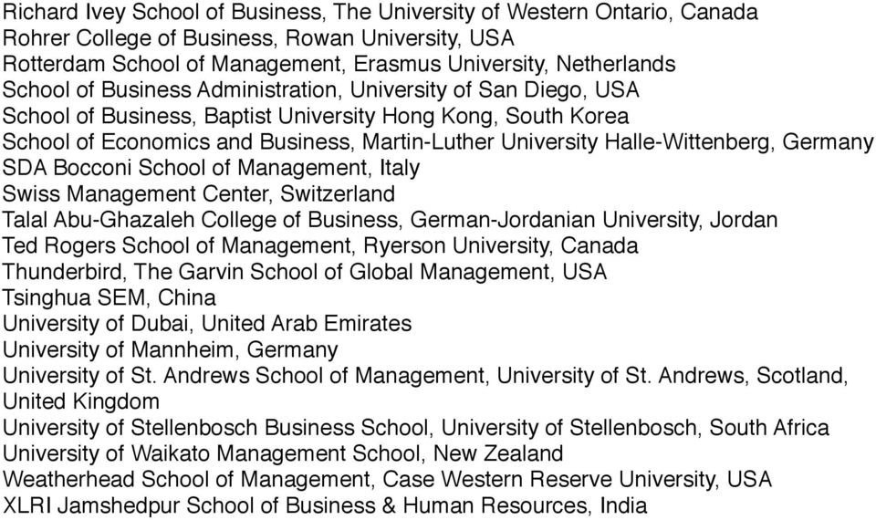 Germany SDA Bocconi School of Management, Italy Swiss Management Center, Switzerland Talal Abu-Ghazaleh College of Business, German-Jordanian University, Jordan Ted Rogers School of Management,