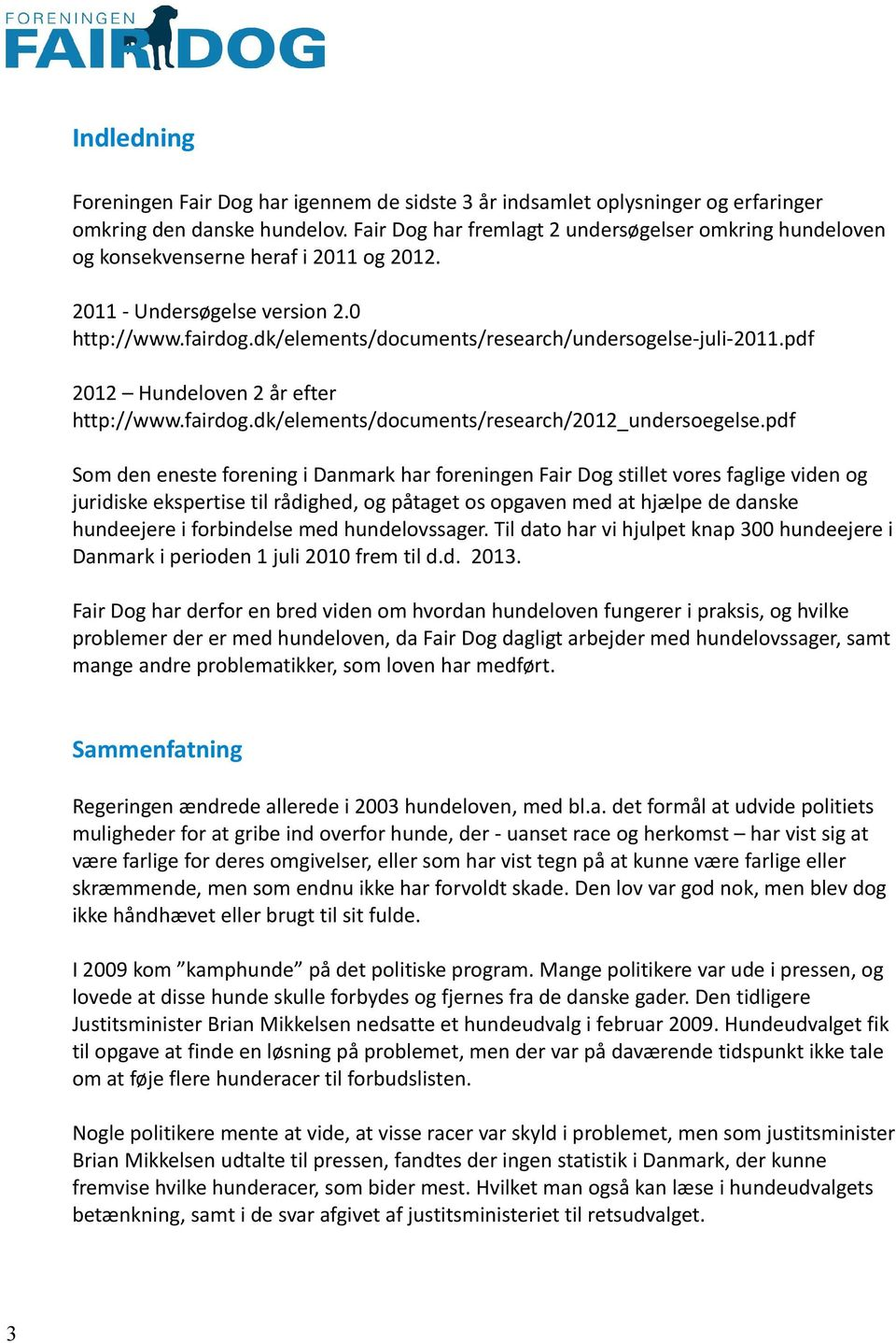dk/elements/documents/research/undersogelse-juli-2011.pdf 2012 Hundeloven 2 år efter http://www.fairdog.dk/elements/documents/research/2012_undersoegelse.