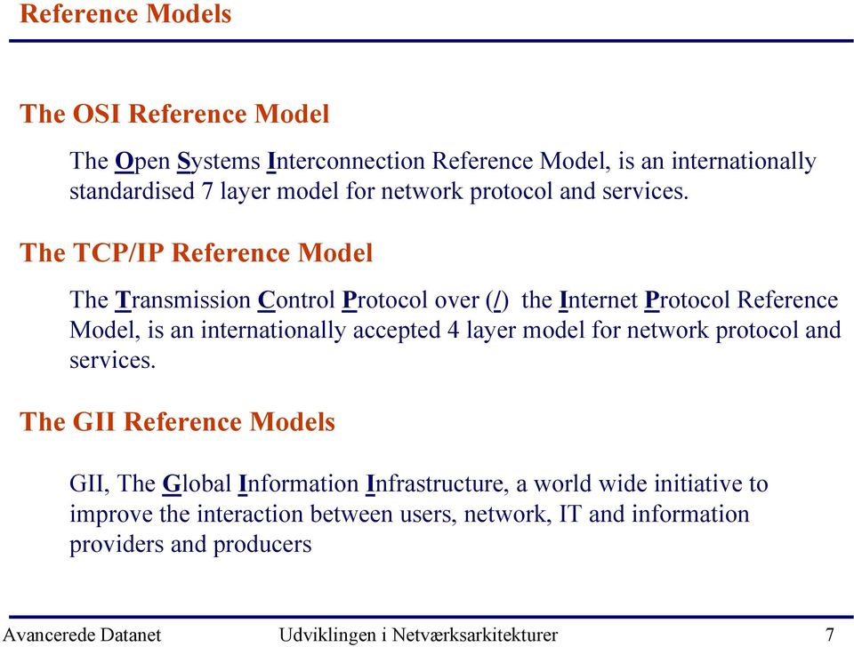 The TCP/IP Reference Model The Transmission Control Protocol over (/) the Internet Protocol Reference Model, is an internationally accepted 4 layer