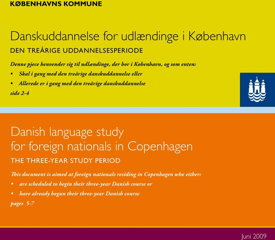Danish language study for foreign nationals in Copenhagen The three-year study period This document is aimed at foreign nationals residing in
