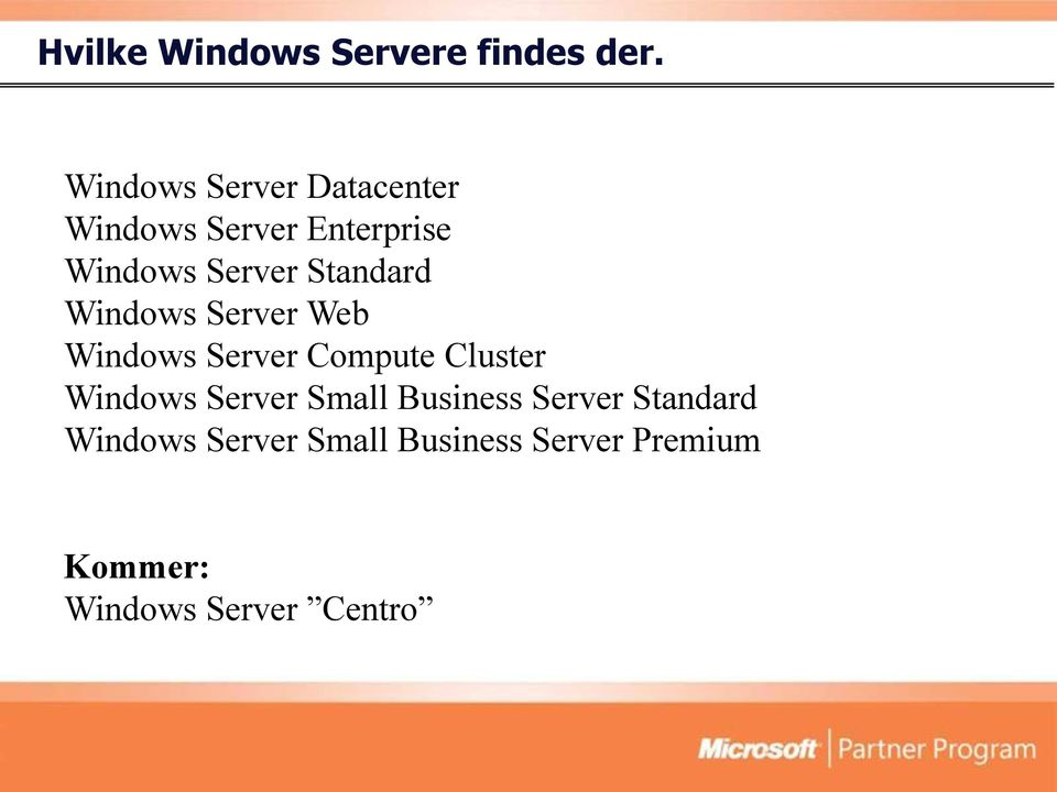 Standard Windows Server Web Windows Server Compute Cluster Windows