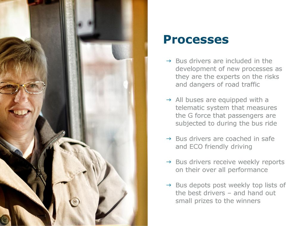 to during the bus ride Bus drivers are coached in safe and ECO friendly driving Bus drivers receive weekly reports on