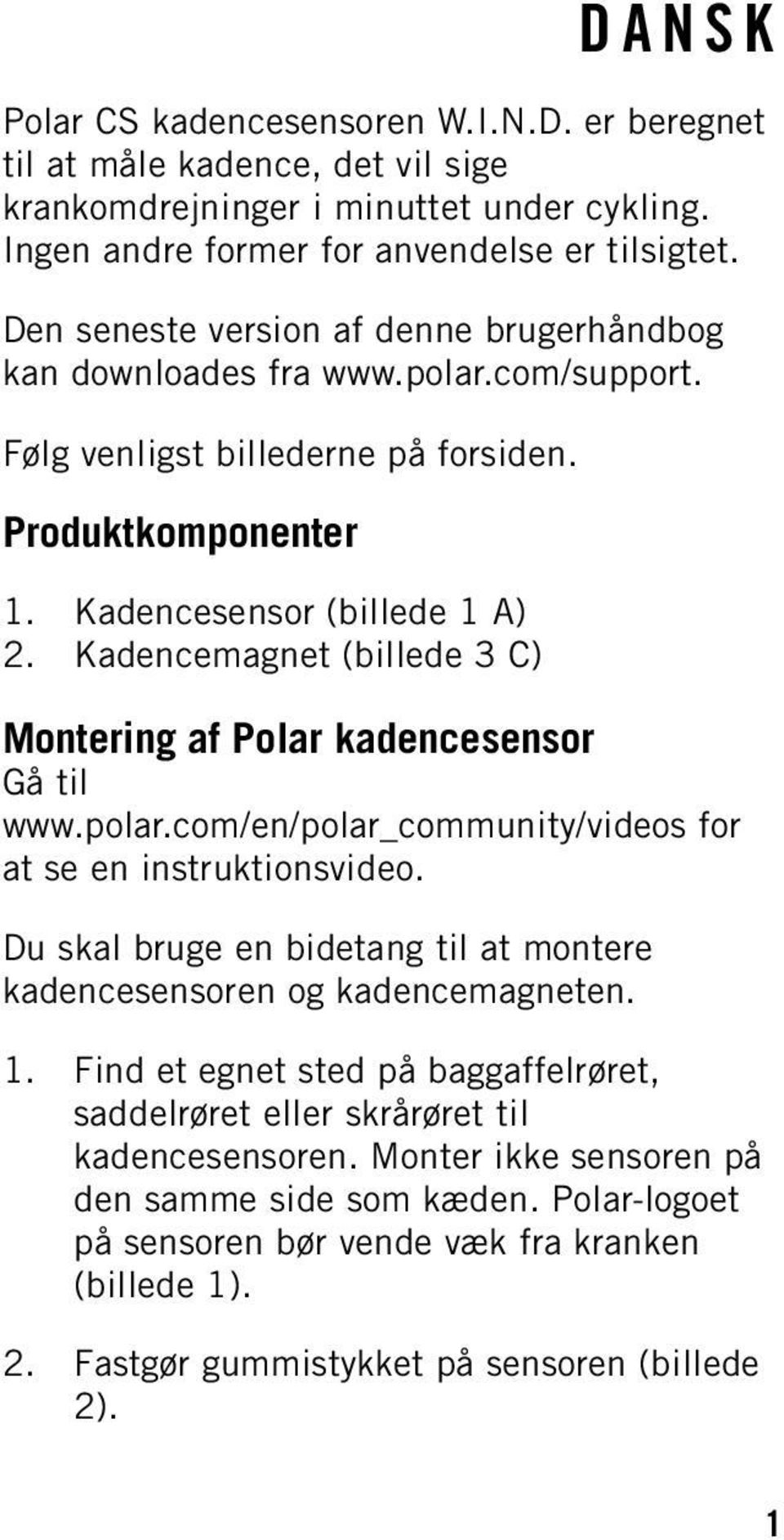 Kadencemagnet (billede 3 C) Montering af Polar kadencesensor Gå til www.polar.com/en/polar_community/videos for at se en instruktionsvideo.