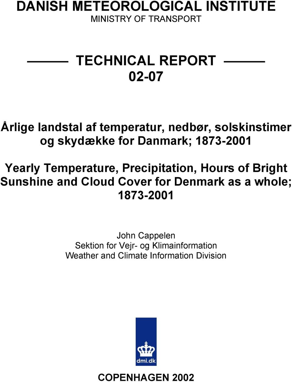 Precipitation, Hours of Bright Sunshine and Cloud Cover for Denmark as a whole; 1873-2001 John