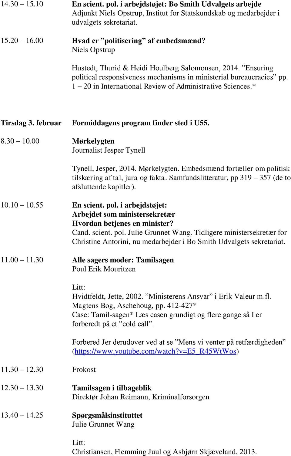 1 20 in International Review of Administrative Sciences.* Tirsdag 3. februar Formiddagens program finder sted i U55. 8.30 10.00 Mørkelygten