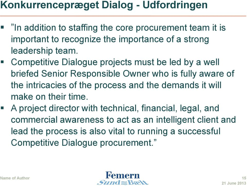 Competitive Dialogue projects must be led by a well briefed Senior Responsible Owner who is fully aware of the intricacies of the process and