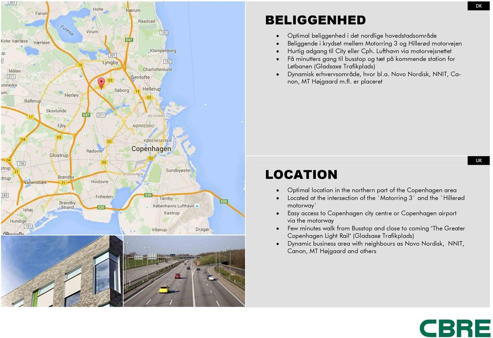 fl. er placeret DK LOCATION Optimal location in the northern part of the Copenhagen area Located at the intersection of the `Motorring 3` and the `Hillerød motorway` Easy access to Copenhagen city