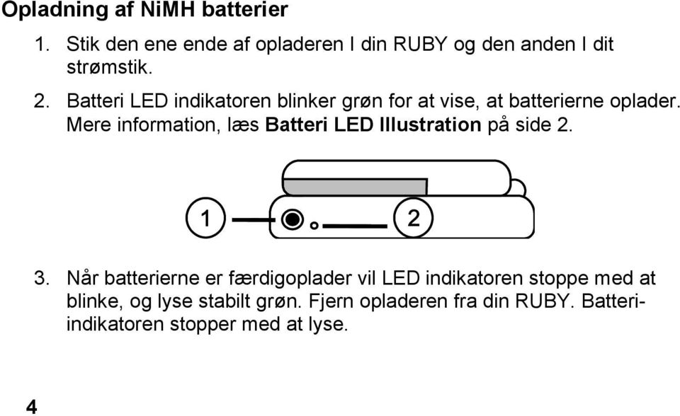 Mere information, læs Batteri LED Illustration på side 2. 3.