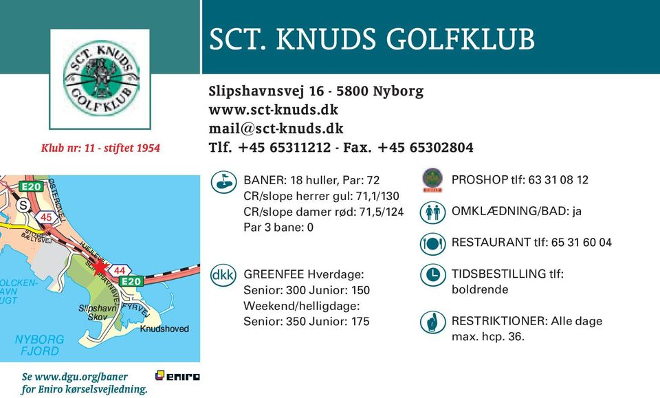 +45 65302804 CR/slope herrer gul: 71,1/130 CR/slope damer rød: 71,5/124 Par 3 bane: 0 GREENFEE