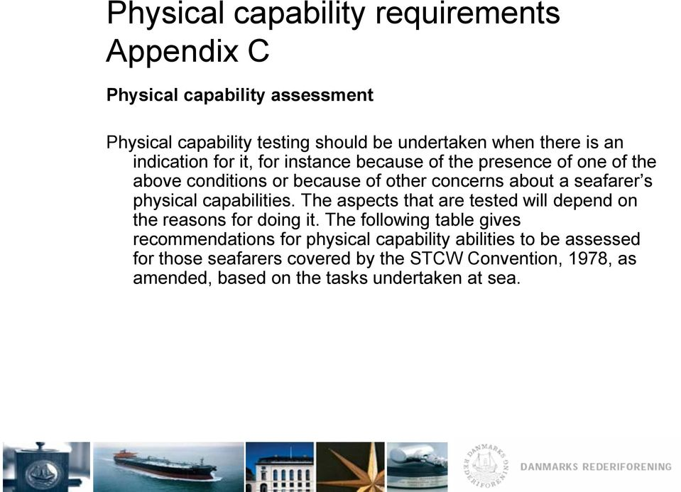 physical capabilities. The aspects that are tested will depend on the reasons for doing it.