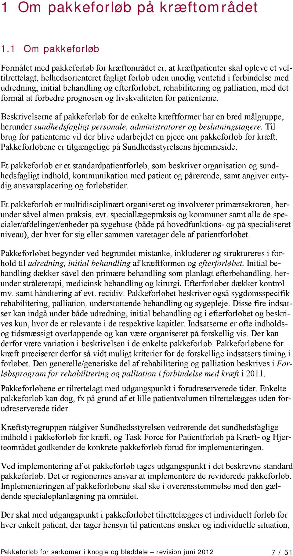 initial behandling og efterforløbet, rehabilitering og palliation, med det formål at forbedre prognosen og livskvaliteten for patienterne.