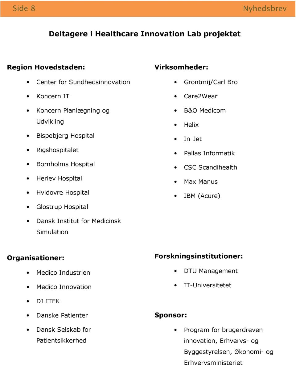 CSC Scandihealth Max Manus IBM (Acure) Dansk Institut for Medicinsk Simulation Organisationer: Medico Industrien Medico Innovation Forskningsinstitutioner: DTU Management