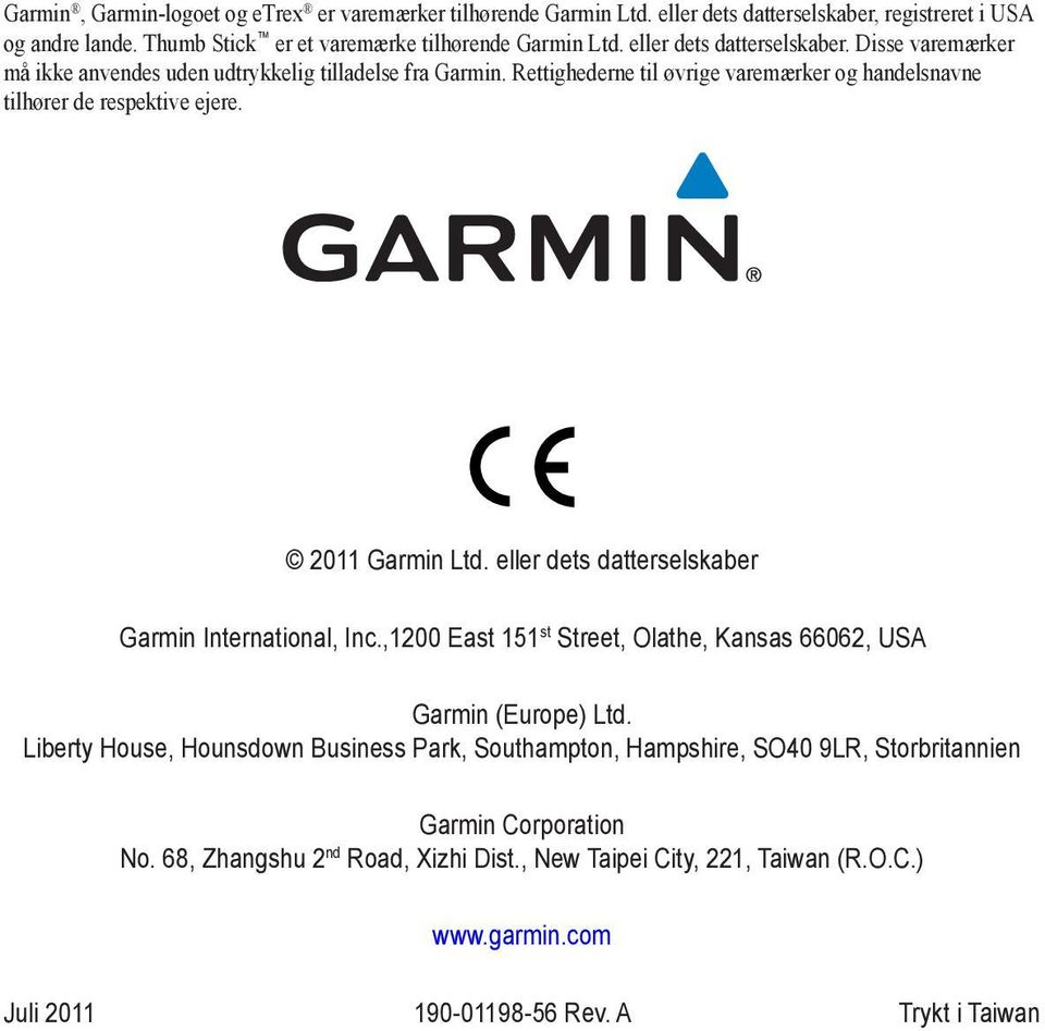 2011 Garmin Ltd. eller dets datterselskaber Garmin International, Inc.,1200 East 151 st Street, Olathe, Kansas 66062, USA Garmin (Europe) Ltd.