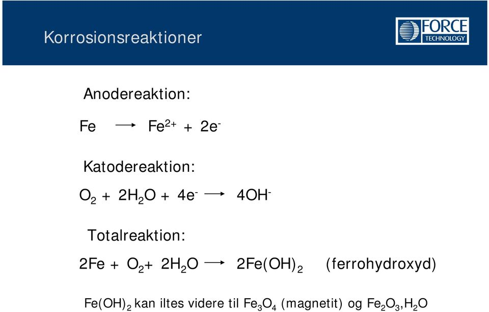 Totalreaktion: 2Fe + O 2 + 2H 2 O 2Fe(OH) 2