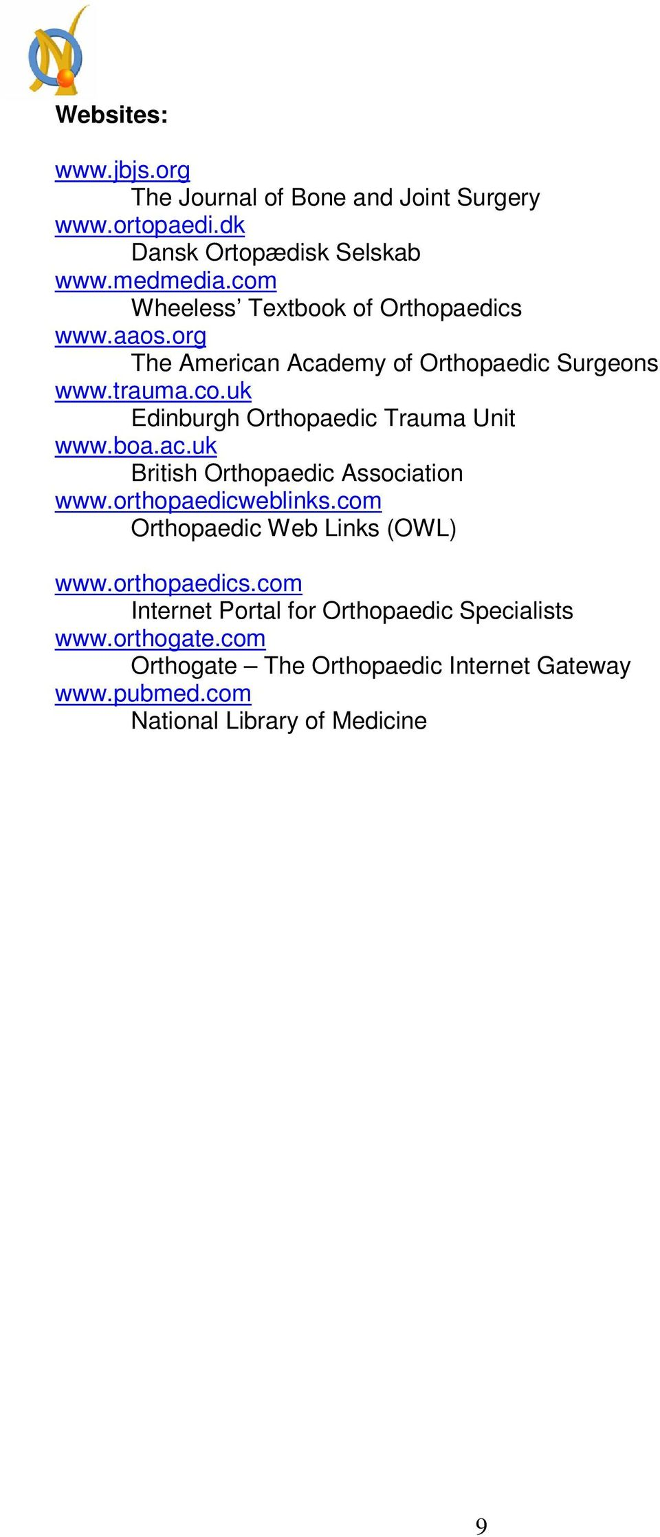 boa.ac.uk British Orthopaedic Association www.orthopaedicweblinks.com Orthopaedic Web Links (OWL) www.orthopaedics.