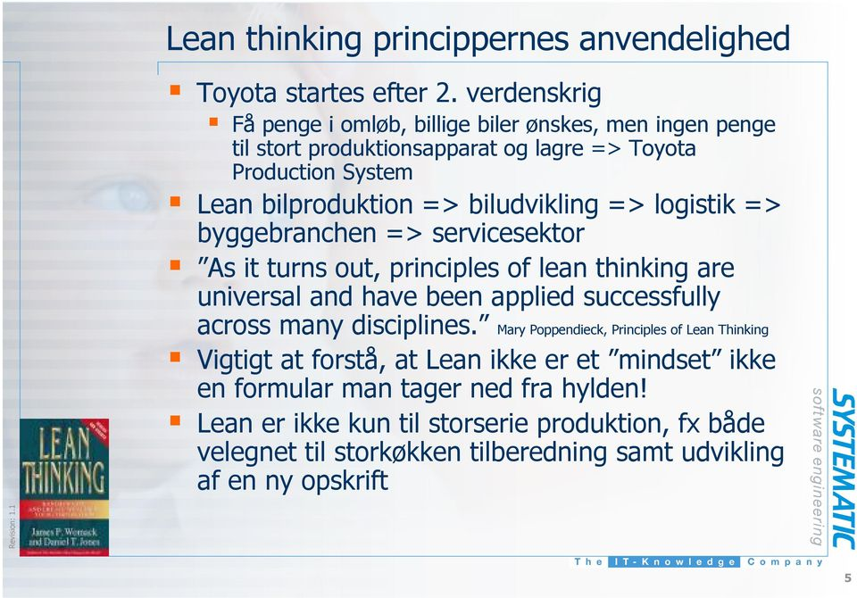 biludvikling => logistik => byggebranchen => servicesektor As it turns out, principles of lean thinking are universal and have been applied successfully across many