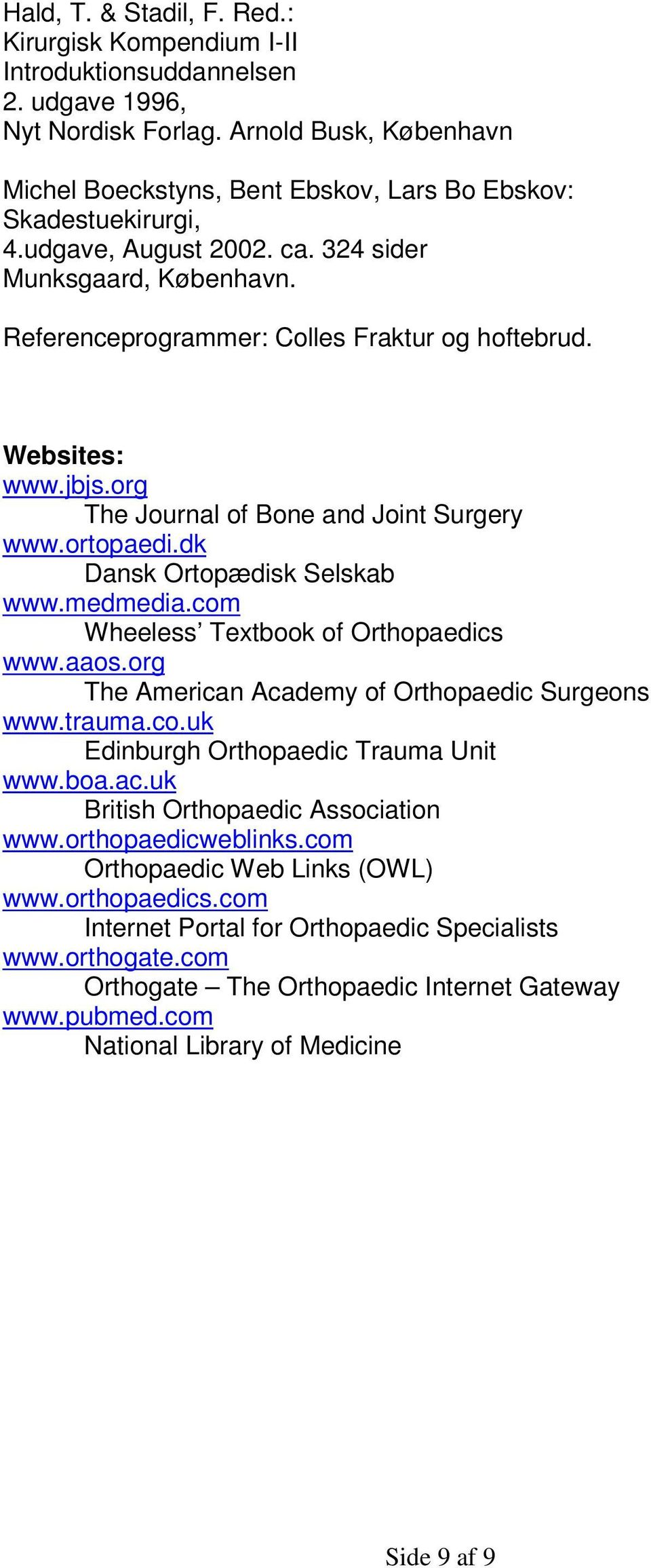 Websites: www.jbjs.org The Journal of Bone and Joint Surgery www.ortopaedi.dk Dansk Ortopædisk Selskab www.medmedia.com Wheeless Textbook of Orthopaedics www.aaos.