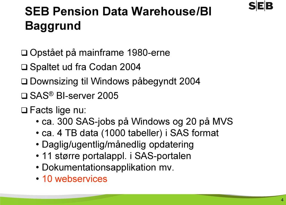 300 SAS-jobs på Windows og 20 på MVS ca.