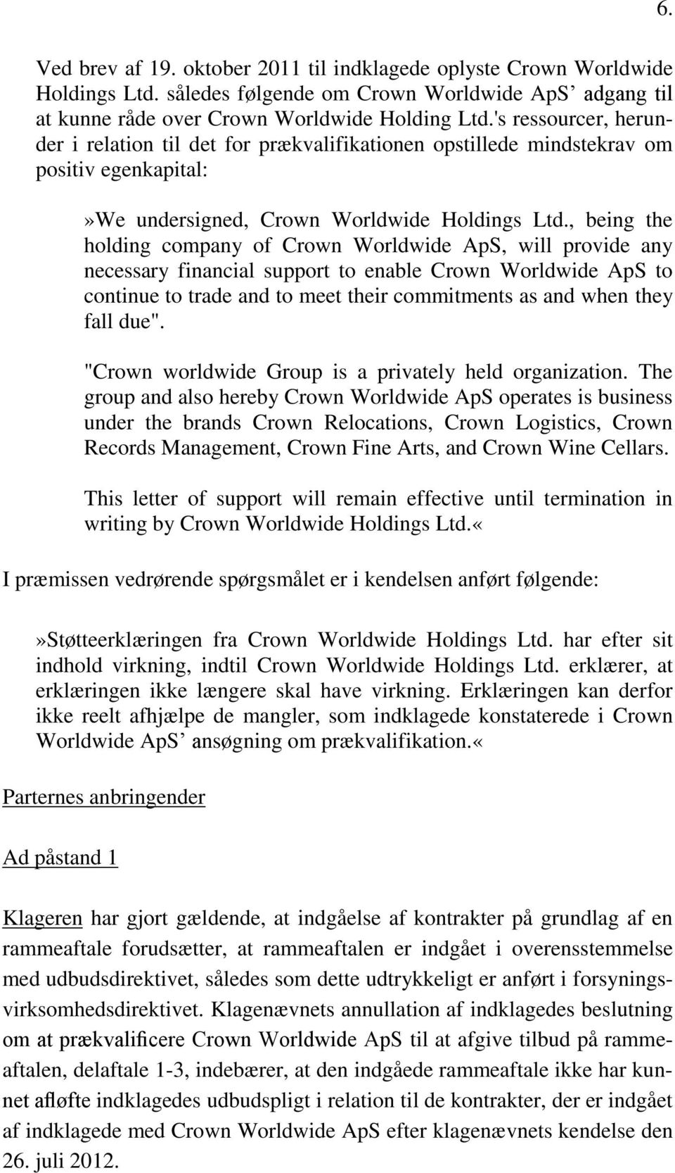 , being the holding company of Crown Worldwide ApS, will provide any necessary financial support to enable Crown Worldwide ApS to continue to trade and to meet their commitments as and when they fall