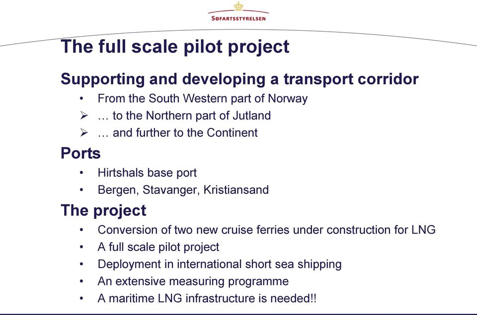 Kristiansand The project Conversion of two new cruise ferries under construction for LNG A full scale pilot
