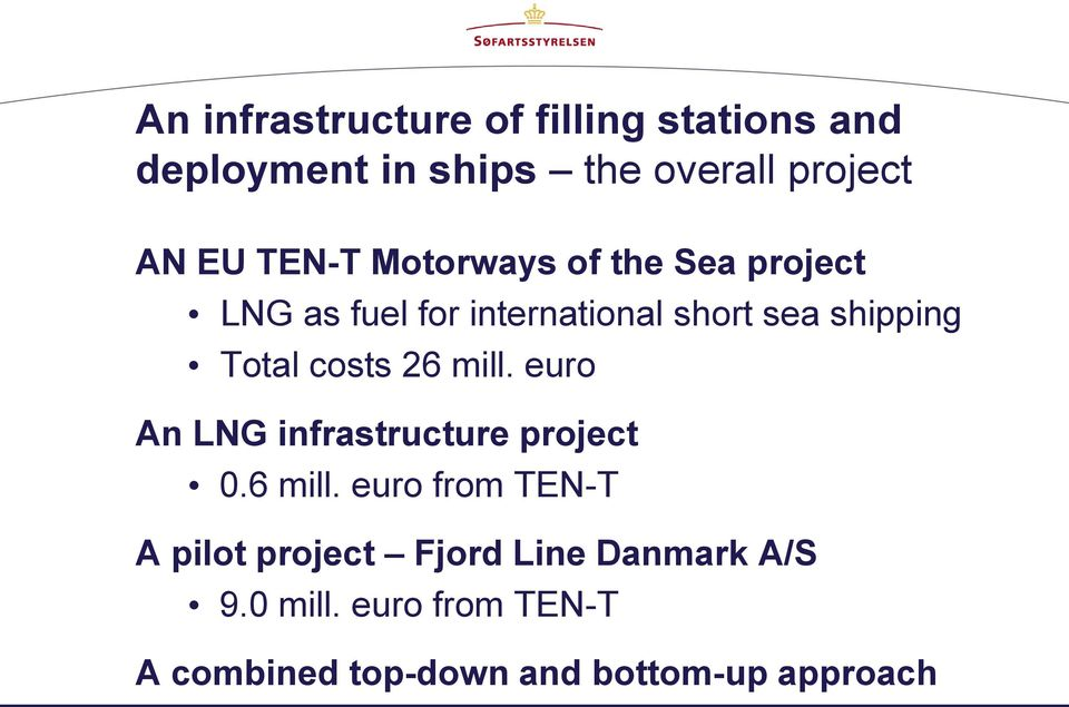 costs 26 mill. euro An LNG infrastructure project 0.6 mill. euro from TEN-T A pilot project Fjord Line Danmark A/S 9.