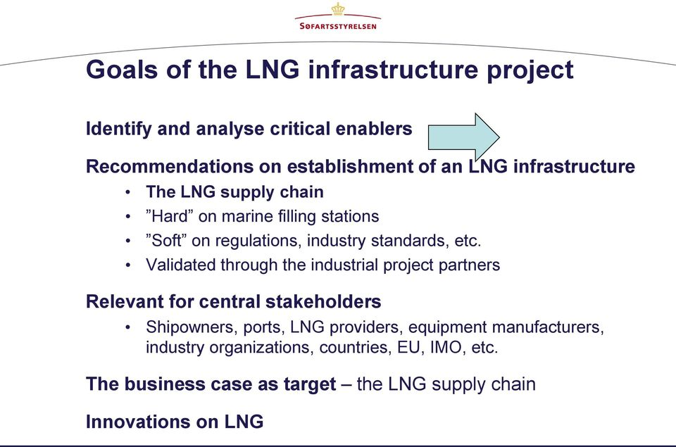 Validated through the industrial project partners Relevant for central stakeholders Shipowners, ports, LNG providers,
