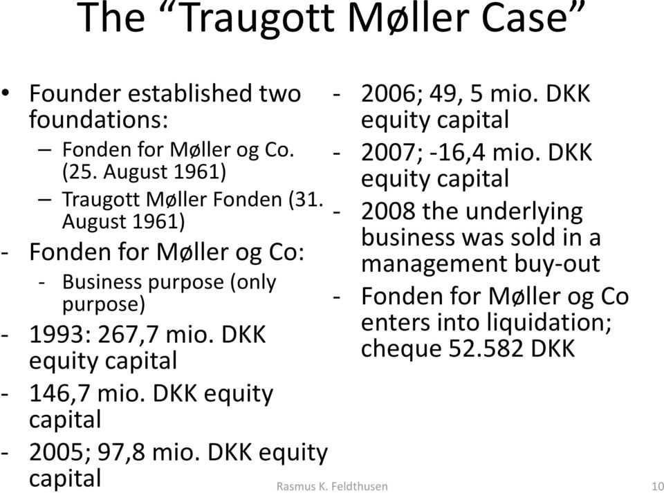August 1961) - 2008 the underlying business was sold in a - Fonden for Møller og Co: management buy-out - Business purpose (only