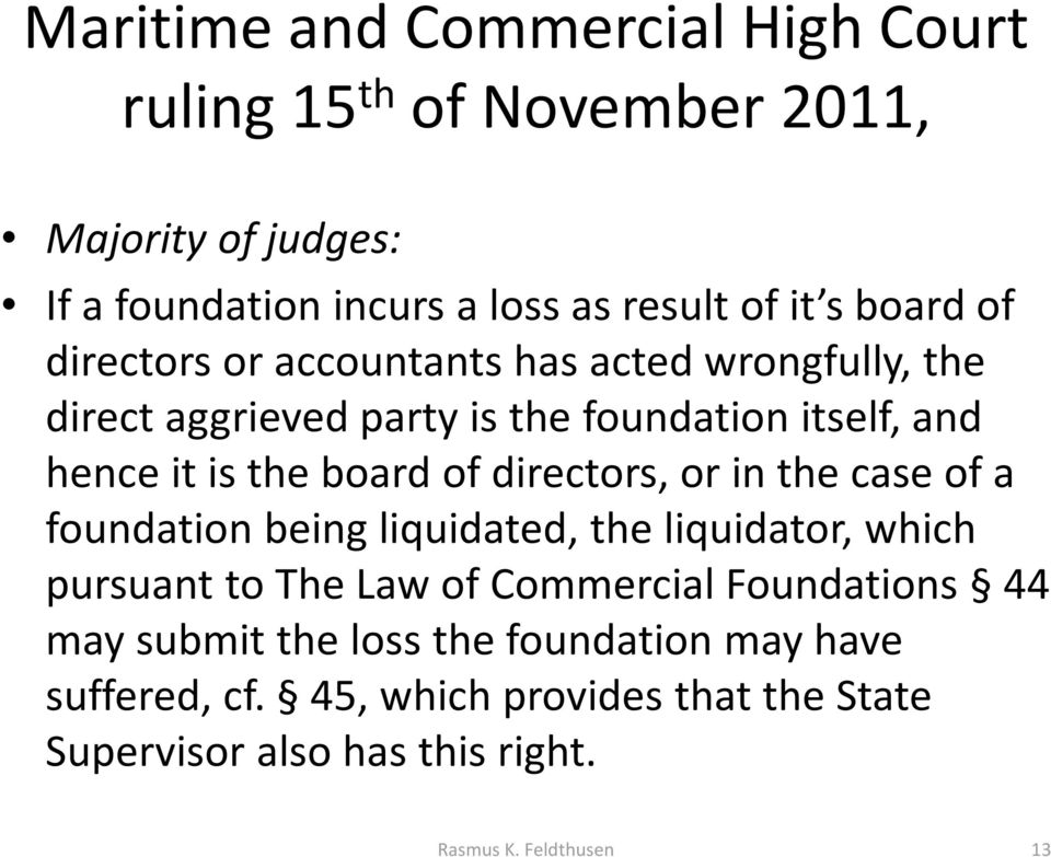 directors, or in the case of a foundation being liquidated, the liquidator, which pursuant to The Law of Commercial Foundations 44 may