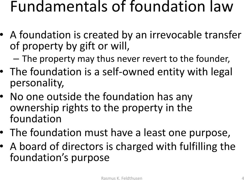 No one outside the foundation has any ownership rights to the property in the foundation The foundation must have