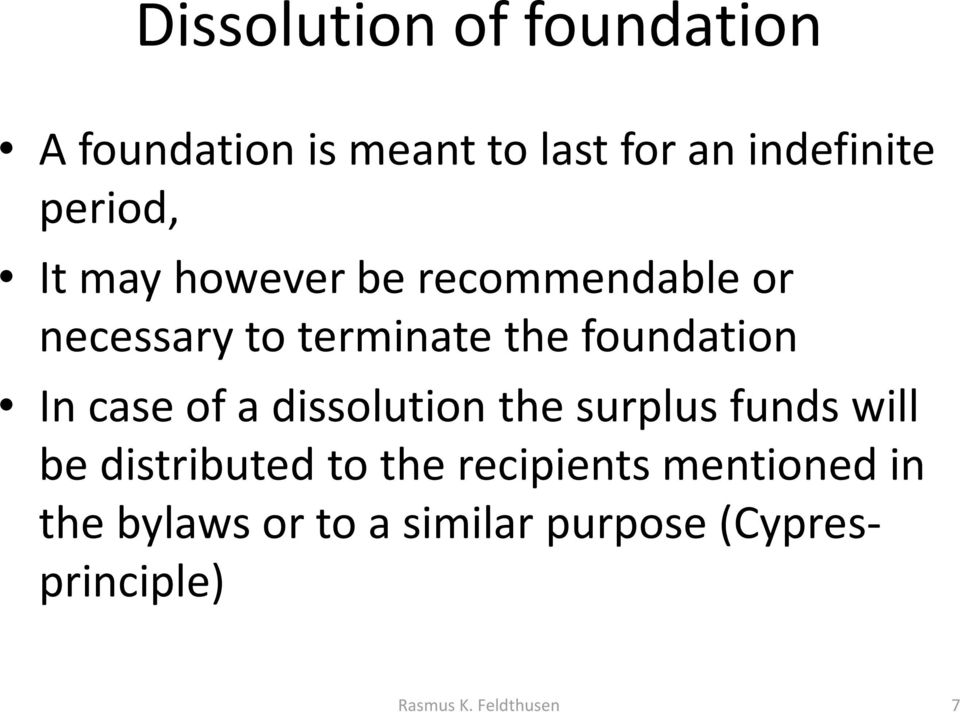 In case of a dissolution the surplus funds will be distributed to the recipients