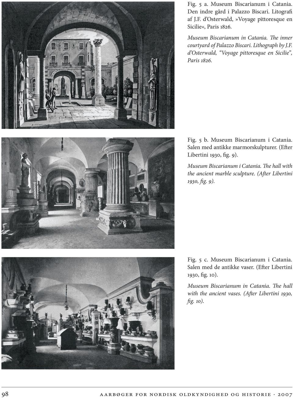 (Efter Libertini 1930, fig. 9). Museum Biscarianum i Catania. The hall with the ancient marble sculpture. (After Libertini 1930, fig. 9). Fig. 5 c. Museum Biscarianum i Catania. Salen med de antikke vaser.