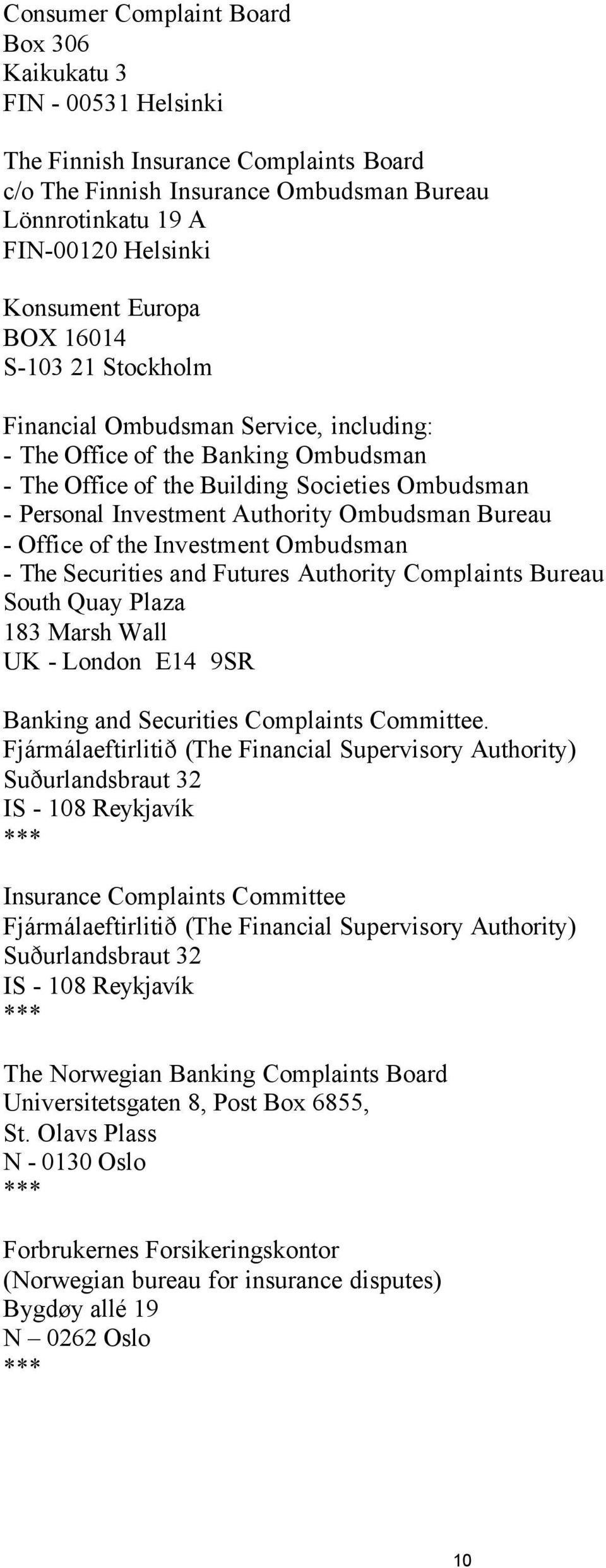 Ombudsman Bureau - Office of the Investment Ombudsman - The Securities and Futures Authority Complaints Bureau South Quay Plaza 183 Marsh Wall UK - London E14 9SR Banking and Securities Complaints