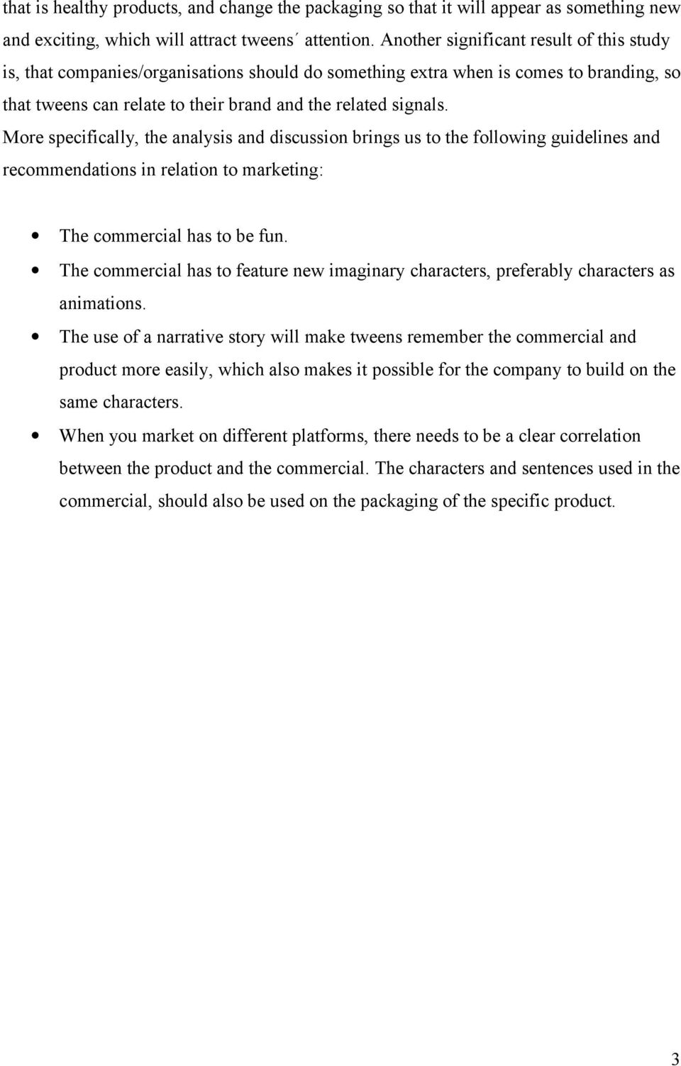 More specifically, the analysis and discussion brings us to the following guidelines and recommendations in relation to marketing: The commercial has to be fun.
